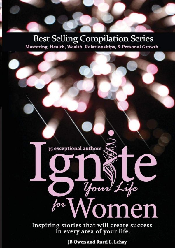 Ignite Your Life for Women: Thirty-five inspiring stories that will create success in every area of your life